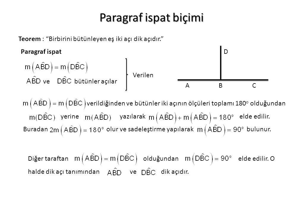 Alıştırma 1 Teorem : Üçgenin iç açılarının ölçüleri toplamı 180 o dir. Paragraf ispat A C B DE
