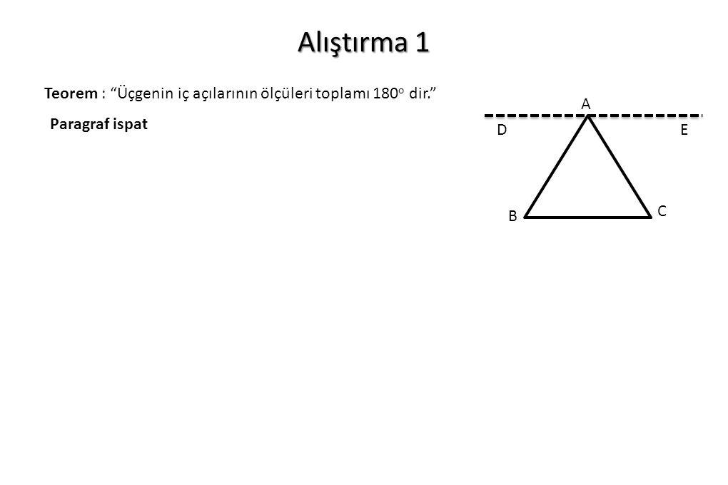 """Alıştırma 1 Teorem : """"Üçgenin iç açılarının ölçüleri toplamı 180 o dir."""" Paragraf ispat A C B DE"""