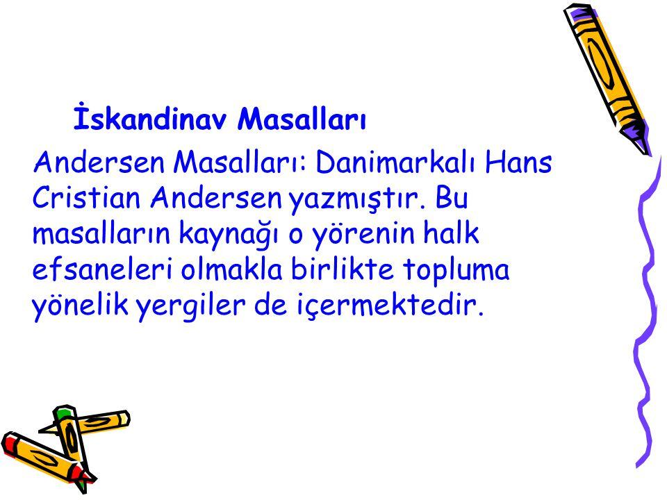 İskandinav Masalları Andersen Masalları: Danimarkalı Hans Cristian Andersen yazmıştır. Bu masalların kaynağı o yörenin halk efsaneleri olmakla birlikt