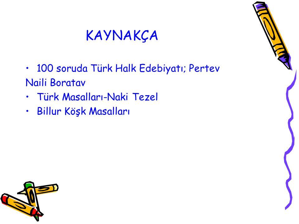 KAYNAKÇA 100 soruda Türk Halk Edebiyatı; Pertev Naili Boratav Türk Masalları-Naki Tezel Billur Köşk Masalları