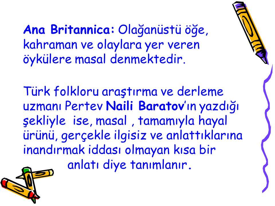 Ana Britannica: Olağanüstü öğe, kahraman ve olaylara yer veren öykülere masal denmektedir. Türk folkloru araştırma ve derleme uzmanı Pertev Naili Bara