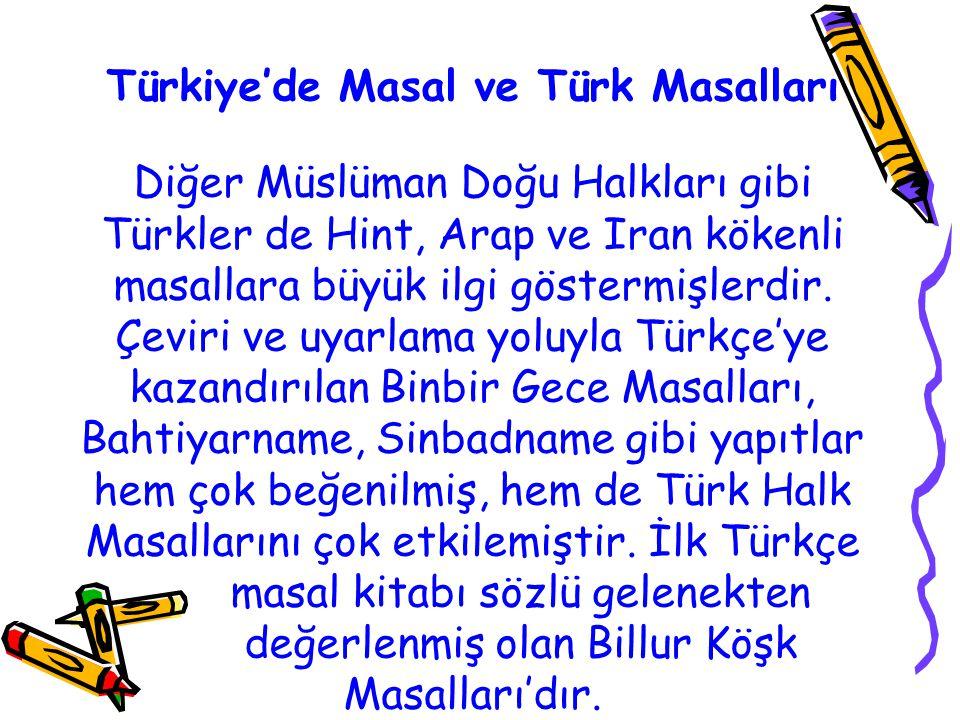 Türkiye'de Masal ve Türk Masalları Diğer Müslüman Doğu Halkları gibi Türkler de Hint, Arap ve Iran kökenli masallara büyük ilgi göstermişlerdir. Çevir
