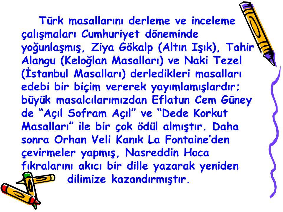 Türk masallarını derleme ve inceleme çalışmaları Cumhuriyet döneminde yoğunlaşmış, Ziya Gökalp (Altın Işık), Tahir Alangu (Keloğlan Masalları) ve Naki