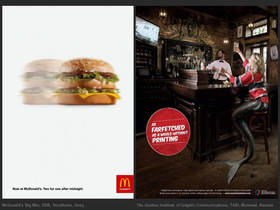 McDonald s Big Mac, DDB, Stockholm, İsveç The Quebes Institute of Graphic Communications, TAXI, Montreal, Kanada