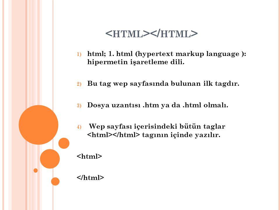 1) html; 1. html (hypertext markup language ): hipermetin işaretleme dili.