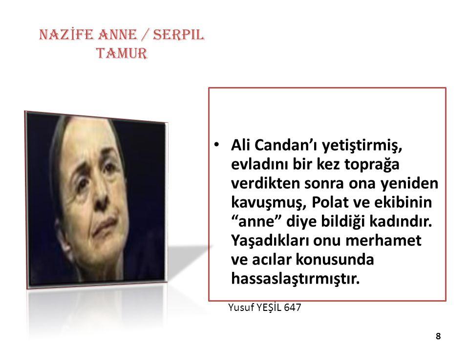 Yusuf YEŞİL 647 NAZ İ FE ANNE / Serpil Tamur Ali Candan'ı yetiştirmiş, evladını bir kez toprağa verdikten sonra ona yeniden kavuşmuş, Polat ve ekibinin anne diye bildiği kadındır.