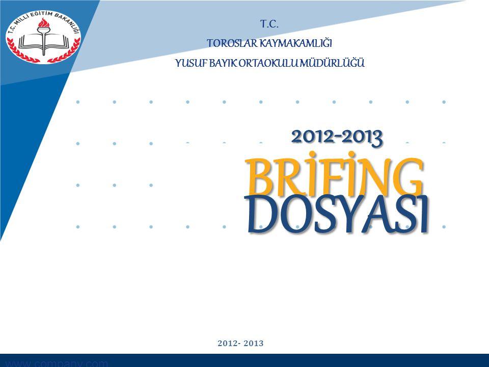www.company.com T.C. TOROSLAR KAYMAKAMLIĞI YUSUF BAYIK ORTAOKULU MÜDÜRLÜĞÜ BRİFİNG DOSYASI 2012-2013 2012- 2013