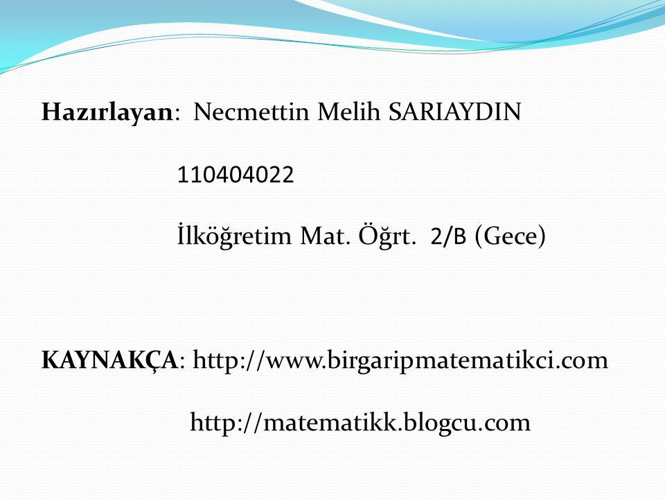 Hazırlayan: Necmettin Melih SARIAYDIN 110404022 İlköğretim Mat. Öğrt. 2/B (Gece) KAYNAKÇA: http://www.birgaripmatematikci.com http://matematikk.blogcu