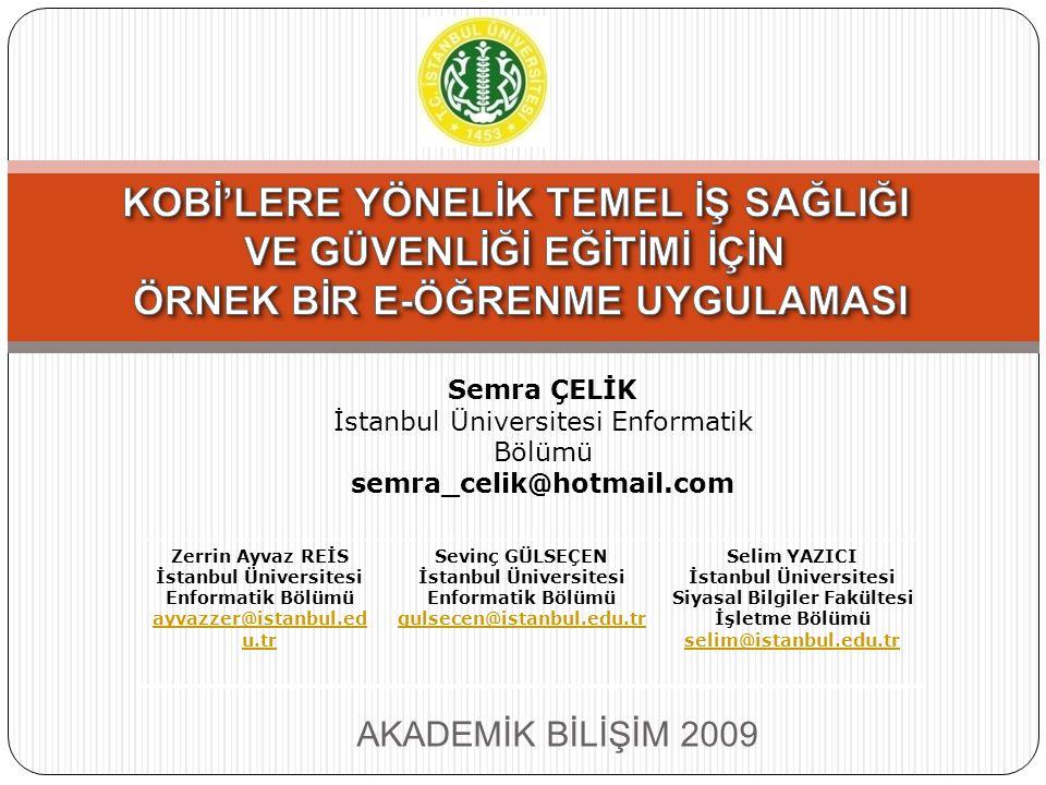 İstanbul Üniveristesi Enformatik Bölümü Semra Çelik - semra_celik@hotmail.com 2 Eğitim İhtiyacı İş kazalarının yarattığı maliyetler Çalışanları eğitmenin zorunlu hale gelmesi İş kazaları sonucu yaşanan can kayıpları