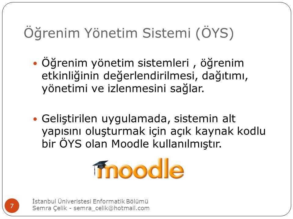 Öğrenim Yönetim Sistemi (ÖYS) İstanbul Üniveristesi Enformatik Bölümü Semra Çelik - semra_celik@hotmail.com 7 Öğrenim yönetim sistemleri, öğrenim etkinliğinin değerlendirilmesi, dağıtımı, yönetimi ve izlenmesini sağlar.