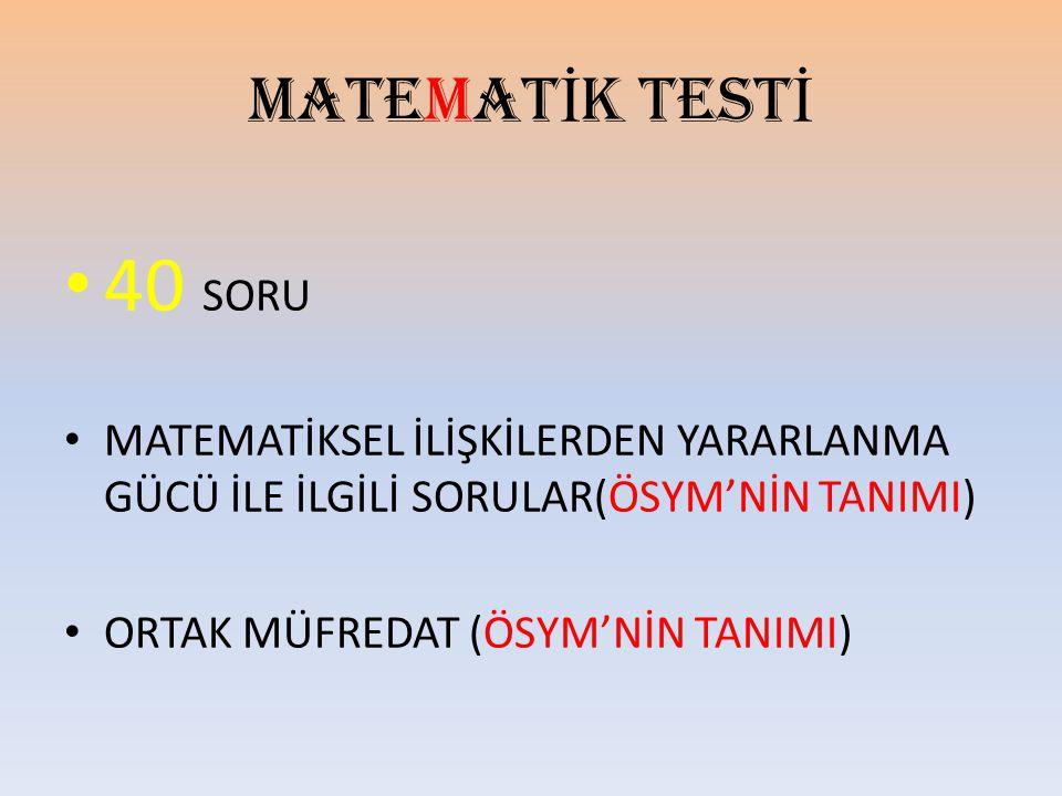 MATEMAT İ K TEST İ 40 SORU MATEMATİKSEL İLİŞKİLERDEN YARARLANMA GÜCÜ İLE İLGİLİ SORULAR(ÖSYM'NİN TANIMI) ORTAK MÜFREDAT (ÖSYM'NİN TANIMI)