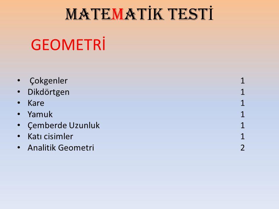 MATEMAT İ K TEST İ GEOMETRİ Çokgenler 1 Dikdörtgen 1 Kare 1 Yamuk 1 Çemberde Uzunluk 1 Katı cisimler 1 Analitik Geometri 2
