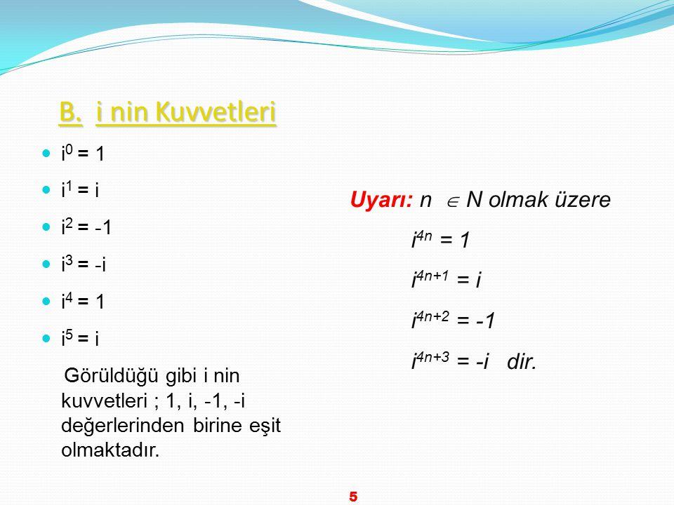 Örnek...1 sayıları birer karmaşık sayıdır  Re(z 1 ) = 2 ve İm(z 1 ) = -3 tür.  Re(z 2 ) = ve İm(z 2 ) = -1 dir.  Re(z 3 ) = -2 ve İm(z 3 ) = 0 dır.