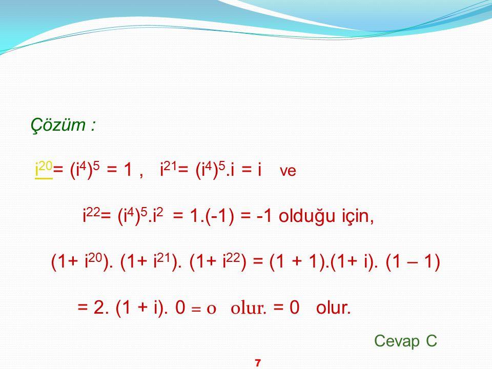 Çözüm : i 20 = (i 4 ) 5 = 1, i 21 = (i 4 ) 5.i = i vei 20 i 22 = (i 4 ) 5.i 2 = 1.(-1) = -1 olduğu için, (1+ i 20 ).