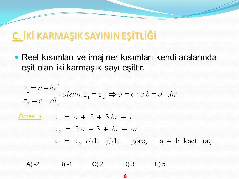 Reel kısımları ve imajiner kısımları kendi aralarında eşit olan iki karmaşık sayı eşittir.