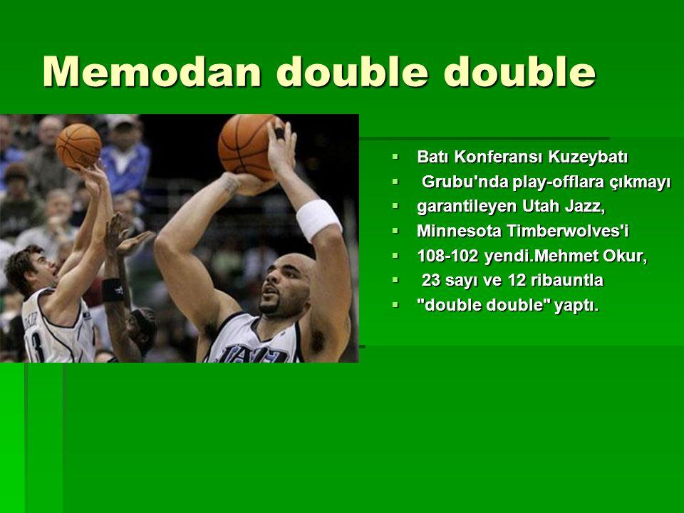 Memodan double double  Batı Konferansı Kuzeybatı  Grubu nda play-offlara çıkmayı  garantileyen Utah Jazz,  Minnesota Timberwolves i  108-102 yendi.Mehmet Okur,  23 sayı ve 12 ribauntla  double double yaptı.