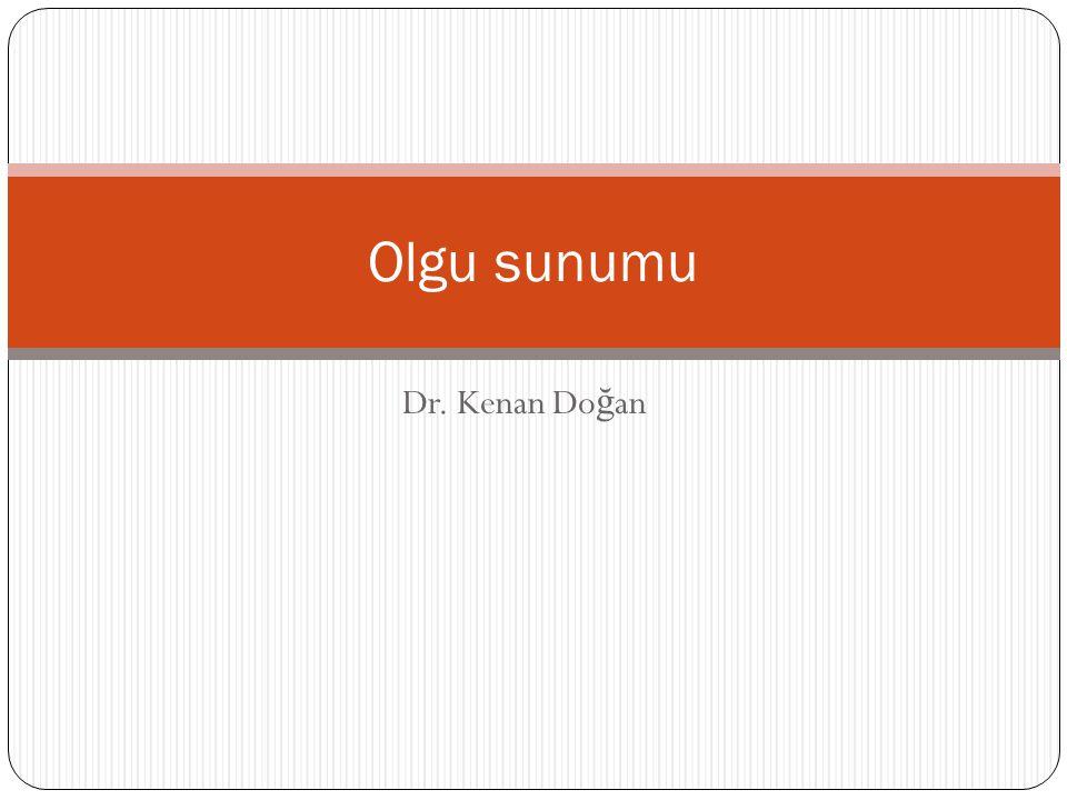 Dr. Kenan Do ğ an Olgu sunumu