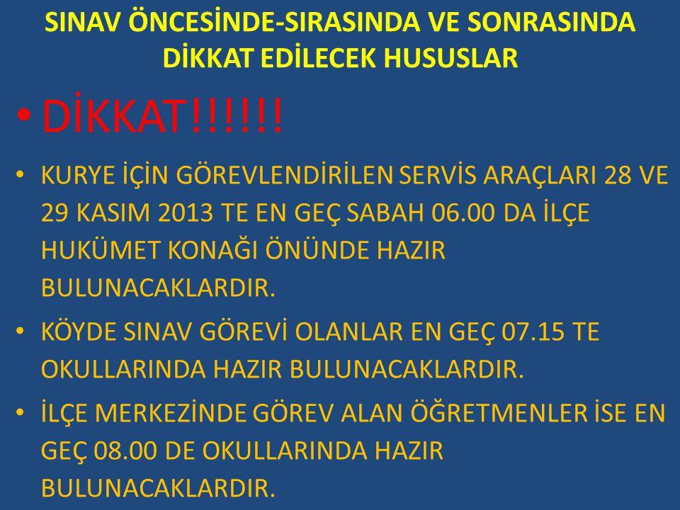 SINAV ÖNCESİNDE-SIRASINDA VE SONRASINDA DİKKAT EDİLECEK HUSUSLAR DİKKAT!!!!!! KURYE İÇİN GÖREVLENDİRİLEN SERVİS ARAÇLARI 28 VE 29 KASIM 2013 TE EN GEÇ