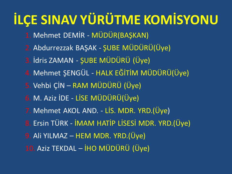 İLÇE SINAV YÜRÜTME KOMİSYONU 1. Mehmet DEMİR - MÜDÜR(BAŞKAN) 2.