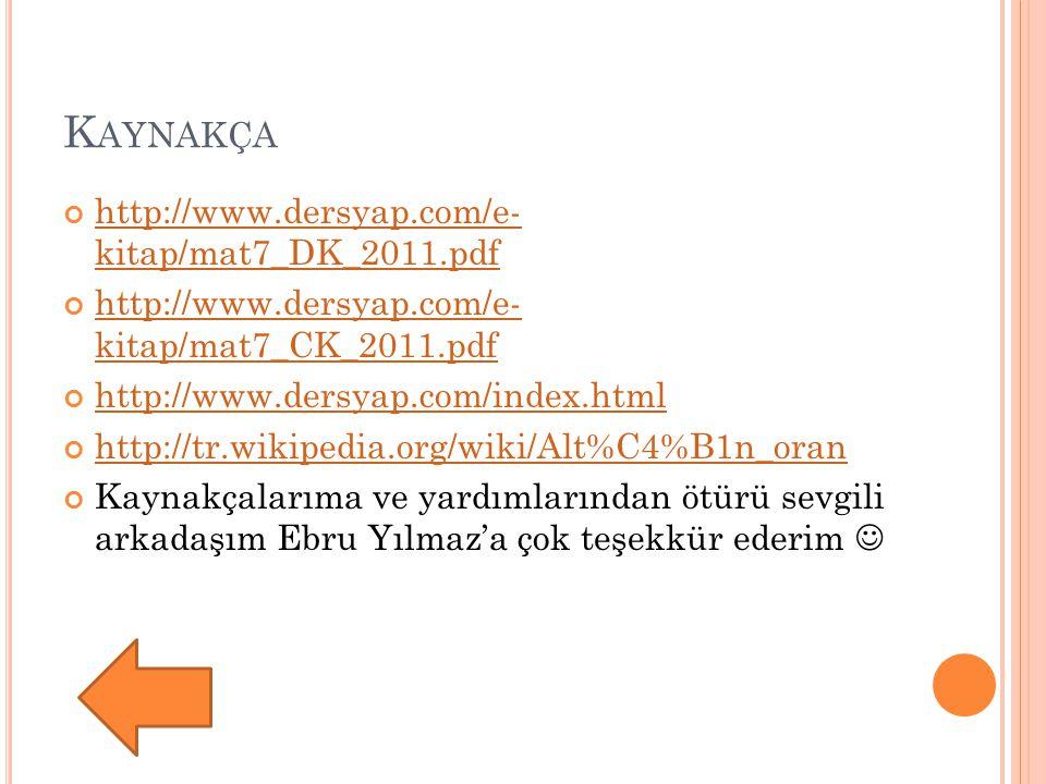 K AYNAKÇA http://www.dersyap.com/e- kitap/mat7_DK_2011.pdf http://www.dersyap.com/e- kitap/mat7_CK_2011.pdf http://www.dersyap.com/index.html http://t