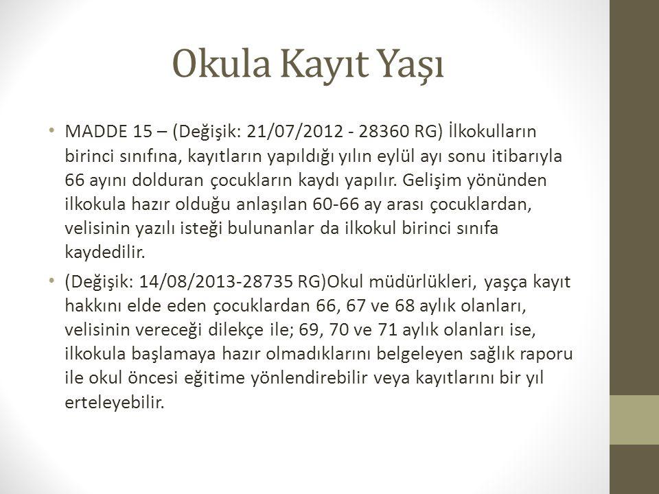 Okula Kayıt Yaşı MADDE 15 – (Değişik: 21/07/2012 - 28360 RG) İlkokulların birinci sınıfına, kayıtların yapıldığı yılın eylül ayı sonu itibarıyla 66 ay