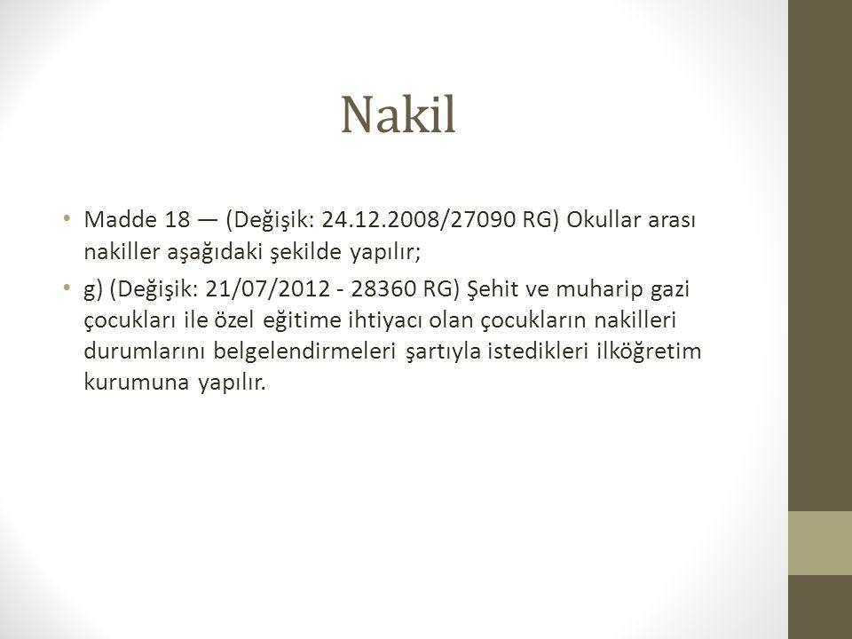 Nakil Madde 18 — (Değişik: 24.12.2008/27090 RG) Okullar arası nakiller aşağıdaki şekilde yapılır; g) (Değişik: 21/07/2012 - 28360 RG) Şehit ve muharip