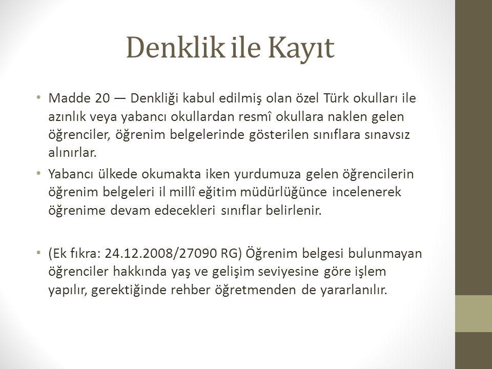 Denklik ile Kayıt Madde 20 — Denkliği kabul edilmiş olan özel Türk okulları ile azınlık veya yabancı okullardan resmî okullara naklen gelen öğrenciler