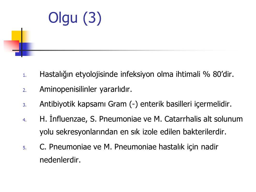 Olgu (3) 1.Hastalığın etyolojisinde infeksiyon olma ihtimali % 80'dir.