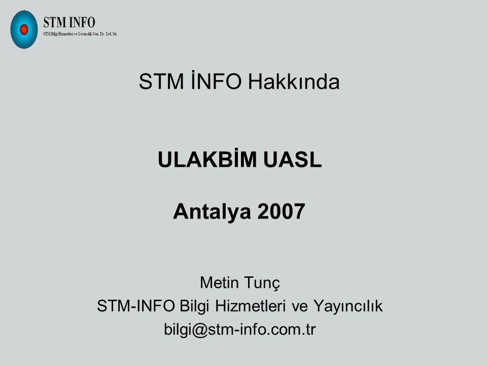 STM İNFO Hakkında ULAKBİM UASL Antalya 2007 Metin Tunç STM-INFO Bilgi Hizmetleri ve Yayıncılık bilgi@stm-info.com.tr