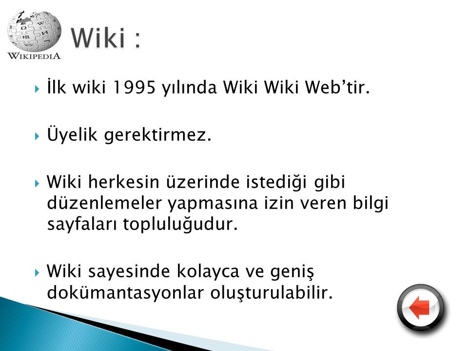  İlk wiki 1995 yılında Wiki Wiki Web'tir.  Üyelik gerektirmez.  Wiki herkesin üzerinde istediği gibi düzenlemeler yapmasına izin veren bilgi sayfal