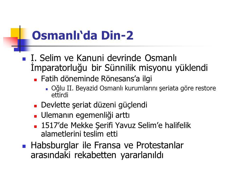 Osmanlı'da Din-2 I. Selim ve Kanuni devrinde Osmanlı İmparatorluğu bir Sünnilik misyonu yüklendi Fatih döneminde Rönesans'a ilgi Oğlu II. Beyazid Osma