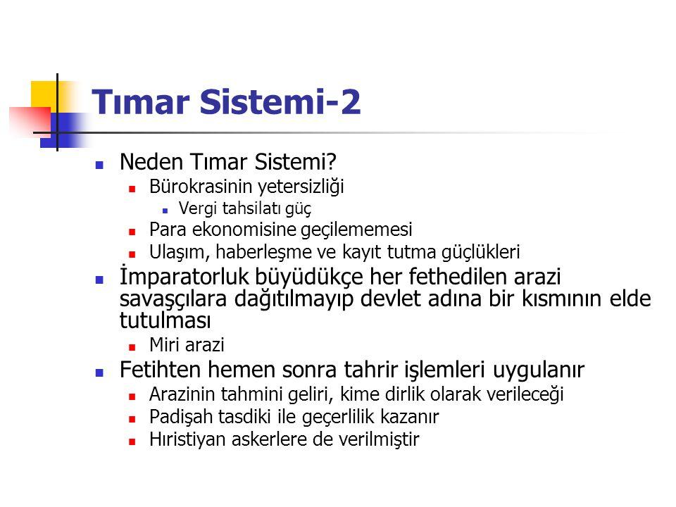 Tımar Sistemi-2 Neden Tımar Sistemi? Bürokrasinin yetersizliği Vergi tahsilatı güç Para ekonomisine geçilememesi Ulaşım, haberleşme ve kayıt tutma güç