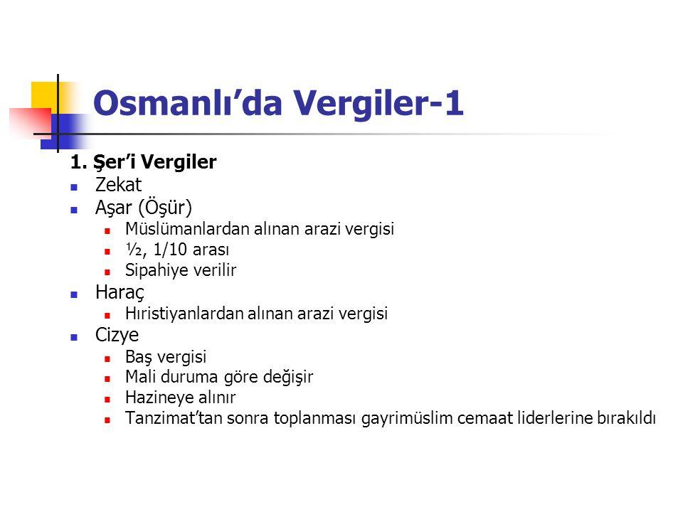 Osmanlı'da Vergiler-1 1. Şer'i Vergiler Zekat Aşar (Öşür) Müslümanlardan alınan arazi vergisi ½, 1/10 arası Sipahiye verilir Haraç Hıristiyanlardan al
