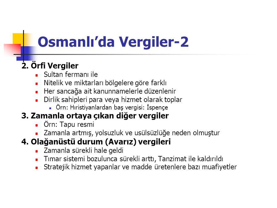 Osmanlı'da Vergiler-2 2. Örfi Vergiler Sultan fermanı ile Nitelik ve miktarları bölgelere göre farklı Her sancağa ait kanunnamelerle düzenlenir Dirlik
