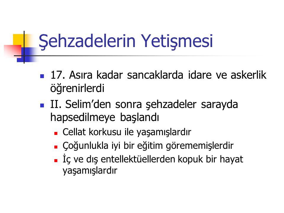 Şehzadelerin Yetişmesi 17. Asıra kadar sancaklarda idare ve askerlik öğrenirlerdi II. Selim'den sonra şehzadeler sarayda hapsedilmeye başlandı Cellat