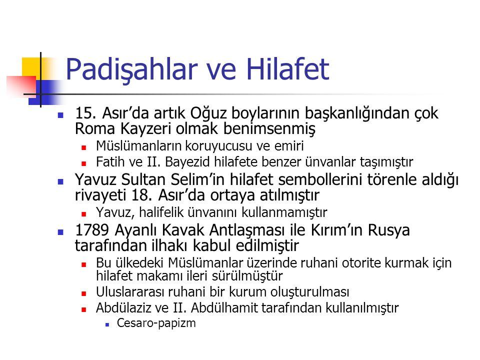 Padişahlar ve Hilafet 15. Asır'da artık Oğuz boylarının başkanlığından çok Roma Kayzeri olmak benimsenmiş Müslümanların koruyucusu ve emiri Fatih ve I
