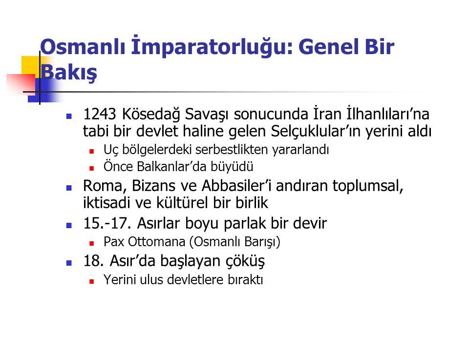 Osmanlı İmparatorluğu: Genel Bir Bakış 1243 Kösedağ Savaşı sonucunda İran İlhanlıları'na tabi bir devlet haline gelen Selçuklular'ın yerini aldı Uç bö