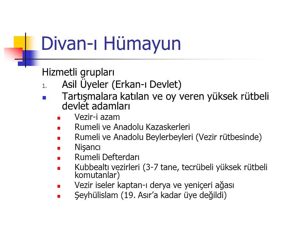 Divan-ı Hümayun Hizmetli grupları 1. Asil Üyeler (Erkan-ı Devlet) Tartışmalara katılan ve oy veren yüksek rütbeli devlet adamları Vezir-i azam Rumeli