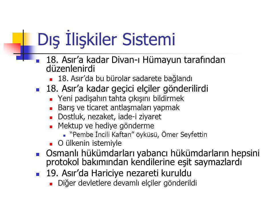 Dış İlişkiler Sistemi 18. Asır'a kadar Divan-ı Hümayun tarafından düzenlenirdi 18. Asır'da bu bürolar sadarete bağlandı 18. Asır'a kadar geçici elçile