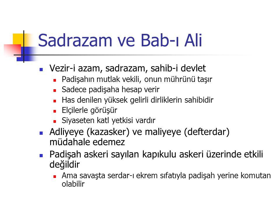 Sadrazam ve Bab-ı Ali Vezir-i azam, sadrazam, sahib-i devlet Padişahın mutlak vekili, onun mührünü taşır Sadece padişaha hesap verir Has denilen yükse