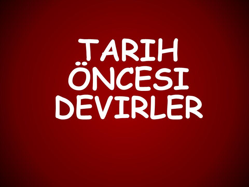 TARIH ÖNCESI DEVIRLER