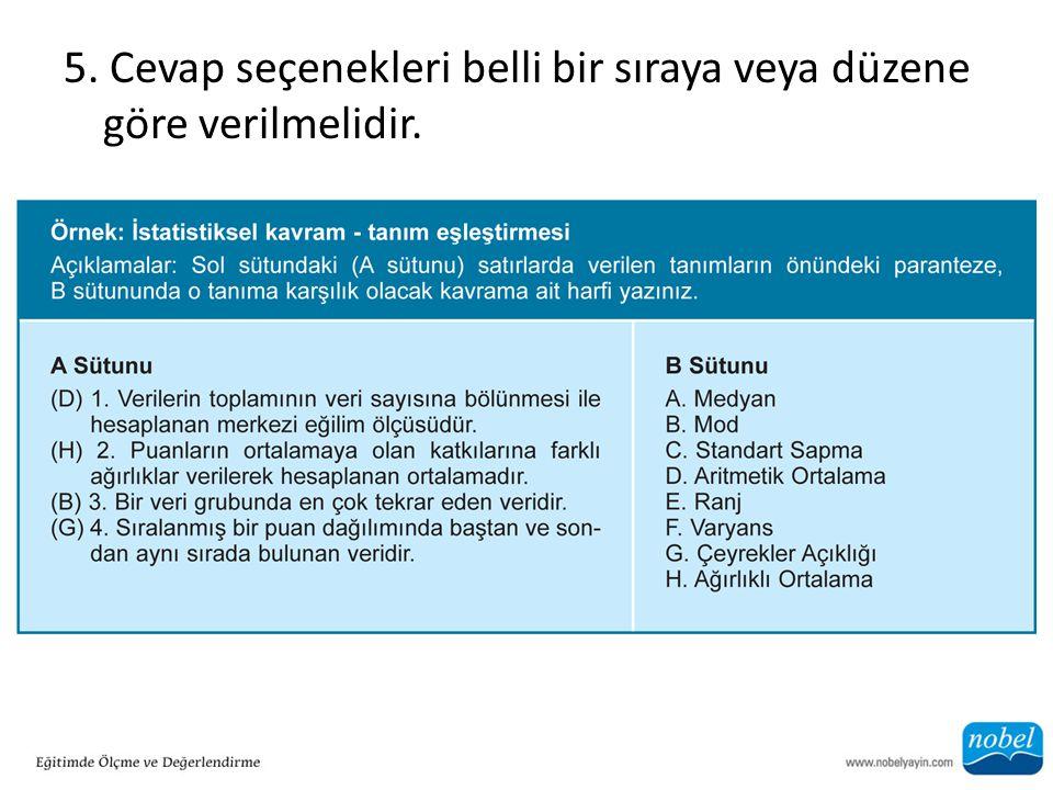 5. Cevap seçenekleri belli bir sıraya veya düzene göre verilmelidir.