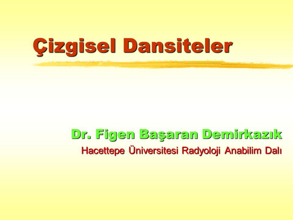 Çizgisel Dansiteler Dr. Figen Başaran Demirkazık Hacettepe Üniversitesi Radyoloji Anabilim Dalı