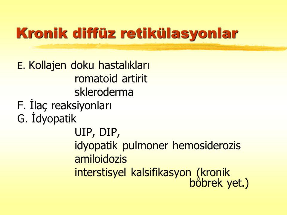 E. Kollajen doku hastalıkları romatoid artirit skleroderma F. İlaç reaksiyonları G. İdyopatik UIP, DIP, idyopatik pulmoner hemosiderozis amiloidozis i