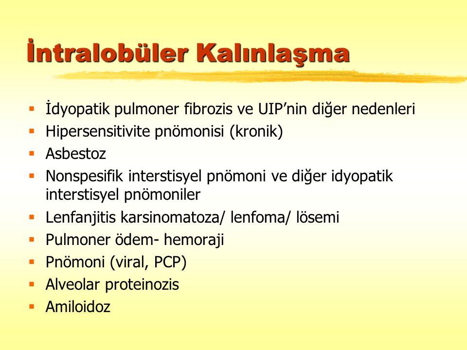 İntralobüler Kalınlaşma  İdyopatik pulmoner fibrozis ve UIP'nin diğer nedenleri  Hipersensitivite pnömonisi (kronik)  Asbestoz  Nonspesifik inters