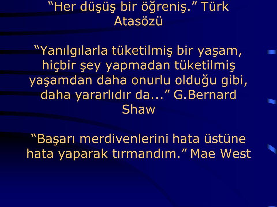 """""""Her düşüş bir öğreniş."""" Türk Atasözü """"Yanılgılarla tüketilmiş bir yaşam, hiçbir şey yapmadan tüketilmiş yaşamdan daha onurlu olduğu gibi, daha yararl"""