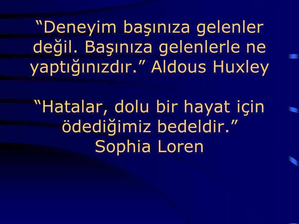 """""""Deneyim başınıza gelenler değil. Başınıza gelenlerle ne yaptığınızdır."""" Aldous Huxley """"Hatalar, dolu bir hayat için ödediğimiz bedeldir."""" Sophia Lore"""