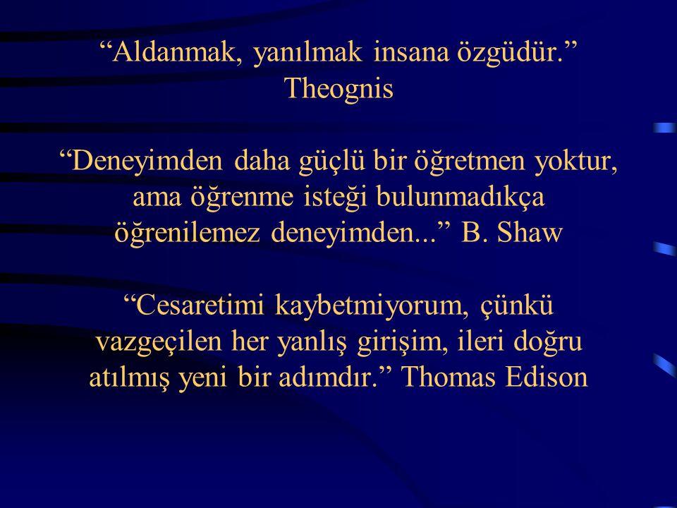 """""""Aldanmak, yanılmak insana özgüdür."""" Theognis """"Deneyimden daha güçlü bir öğretmen yoktur, ama öğrenme isteği bulunmadıkça öğrenilemez deneyimden..."""" B"""