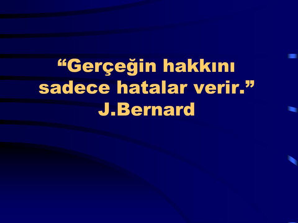 """""""Gerçeğin hakkını sadece hatalar verir."""" J.Bernard"""