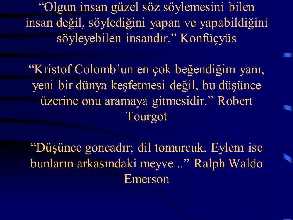"""""""Olgun insan güzel söz söylemesini bilen insan değil, söylediğini yapan ve yapabildiğini söyleyebilen insandır."""" Konfüçyüs """"Kristof Colomb'un en çok b"""